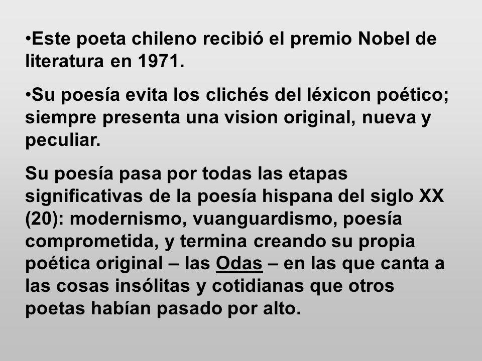 Este poeta chileno recibió el premio Nobel de literatura en 1971.