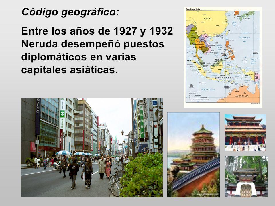 Código geográfico: Entre los años de 1927 y 1932 Neruda desempeñó puestos diplomáticos en varias capitales asiáticas.