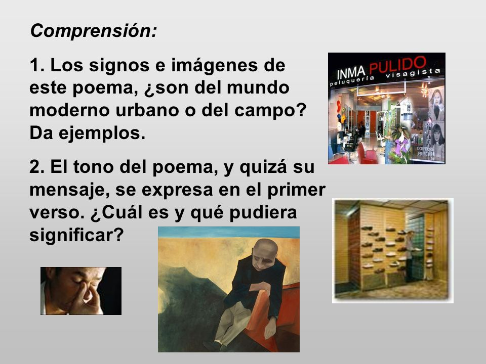 Comprensión: 1. Los signos e imágenes de este poema, ¿son del mundo moderno urbano o del campo Da ejemplos.
