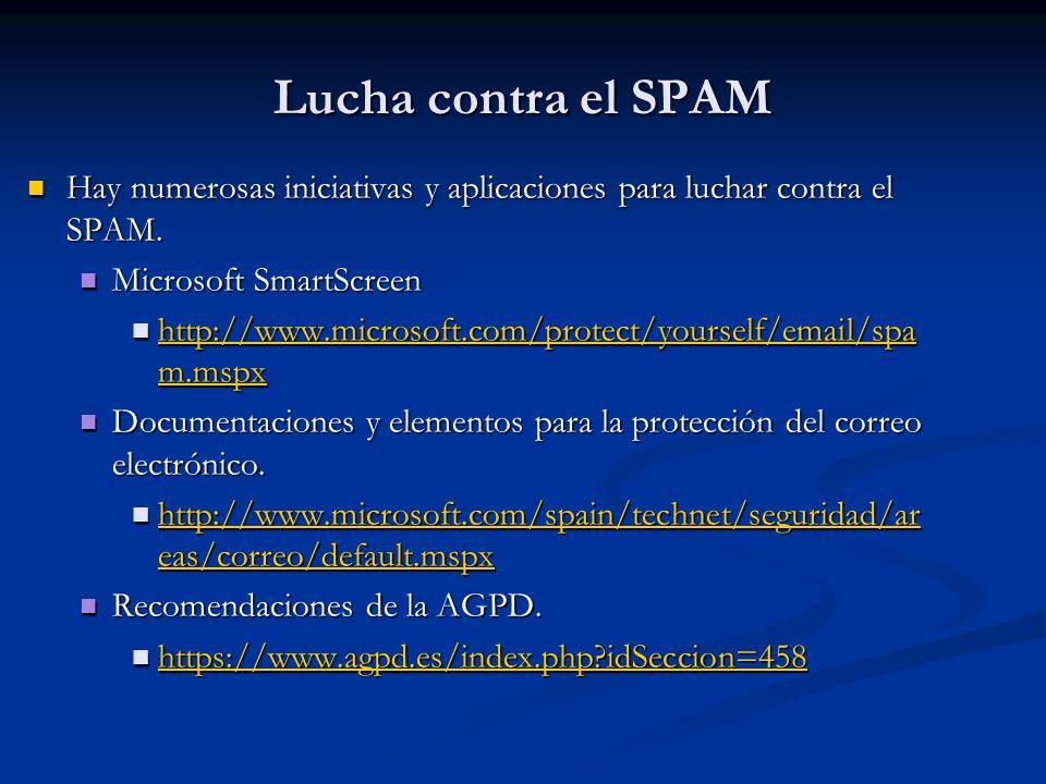 Lucha contra el SPAM Hay numerosas iniciativas y aplicaciones para luchar contra el SPAM. Microsoft SmartScreen.