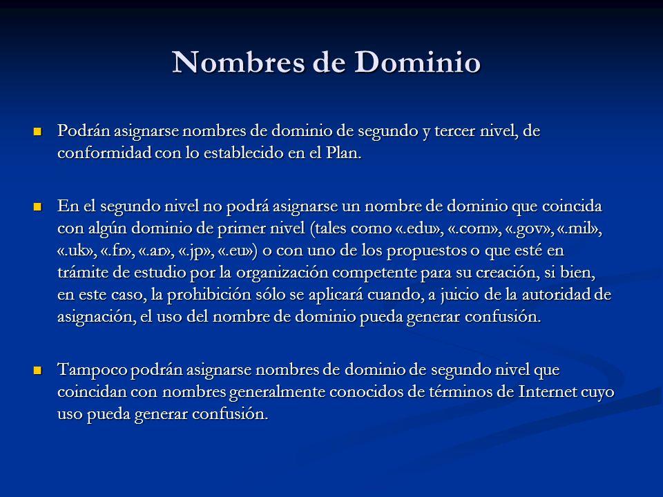 Nombres de Dominio Podrán asignarse nombres de dominio de segundo y tercer nivel, de conformidad con lo establecido en el Plan.