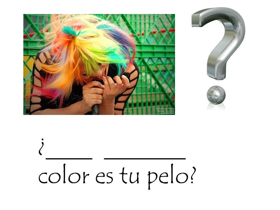 ¿____ _______ color es tu pelo