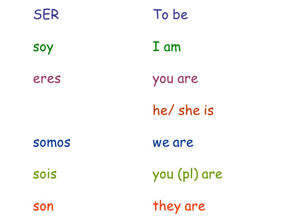 SER To be soy I am. eres you are. he/ she is.