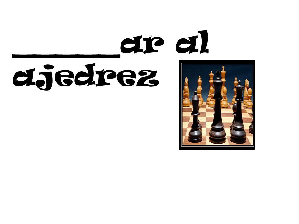 _____ar al ajedrez
