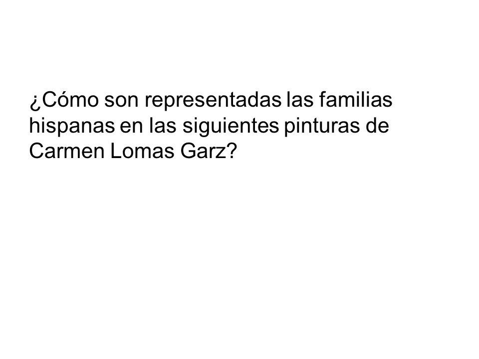 ¿Cómo son representadas las familias hispanas en las siguientes pinturas de Carmen Lomas Garz