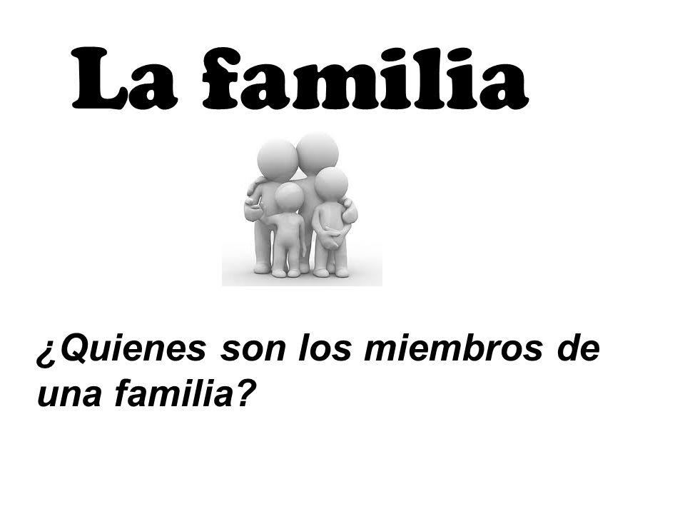La familia ¿Quienes son los miembros de una familia