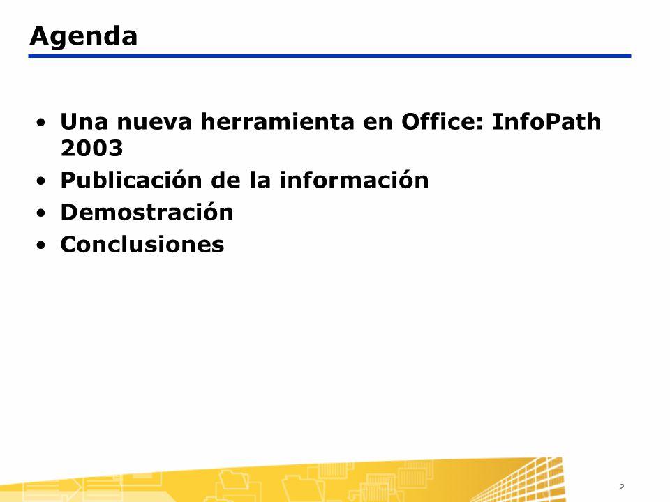 Agenda Una nueva herramienta en Office: InfoPath 2003