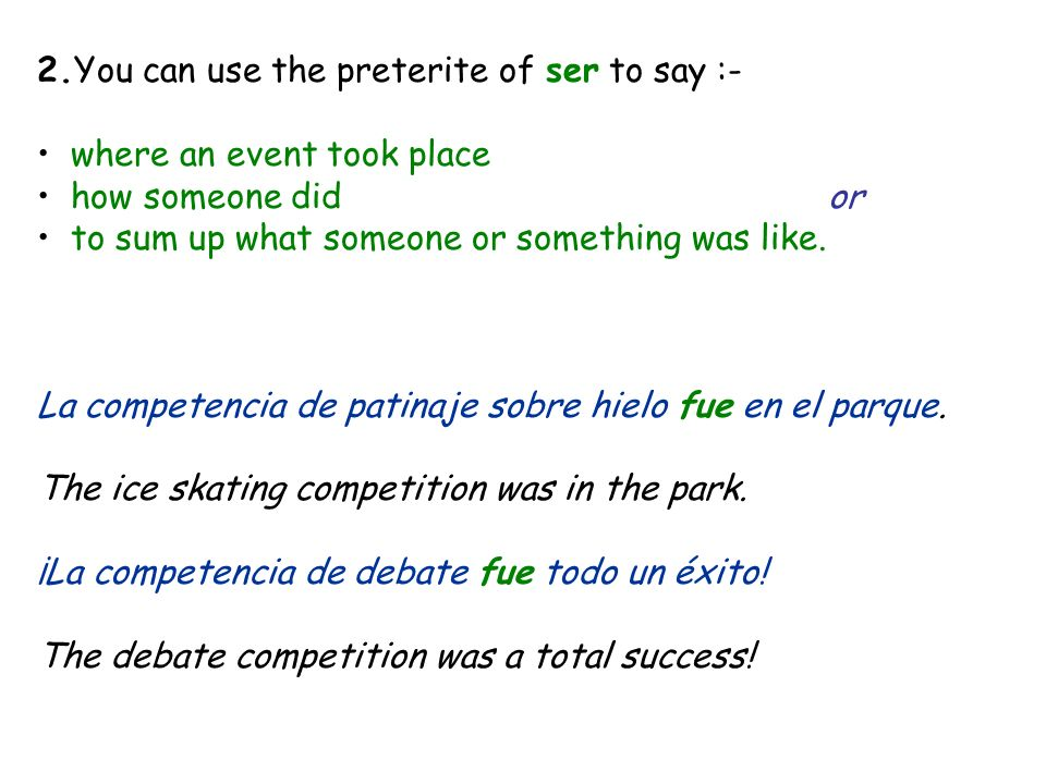 2.You can use the preterite of ser to say :-