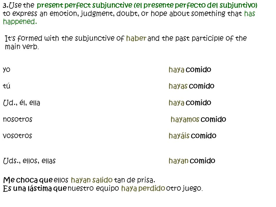3.Use the present perfect subjunctive (el presente perfecto del subjuntivo)