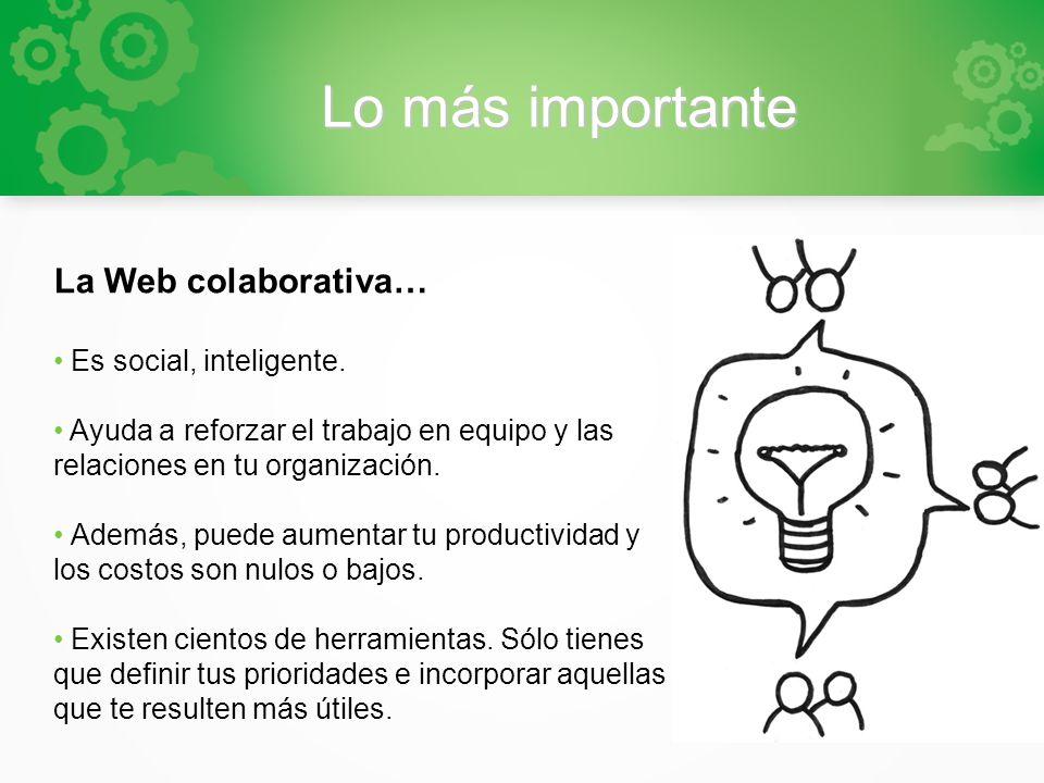 Lo más importante La Web colaborativa… Es social, inteligente.
