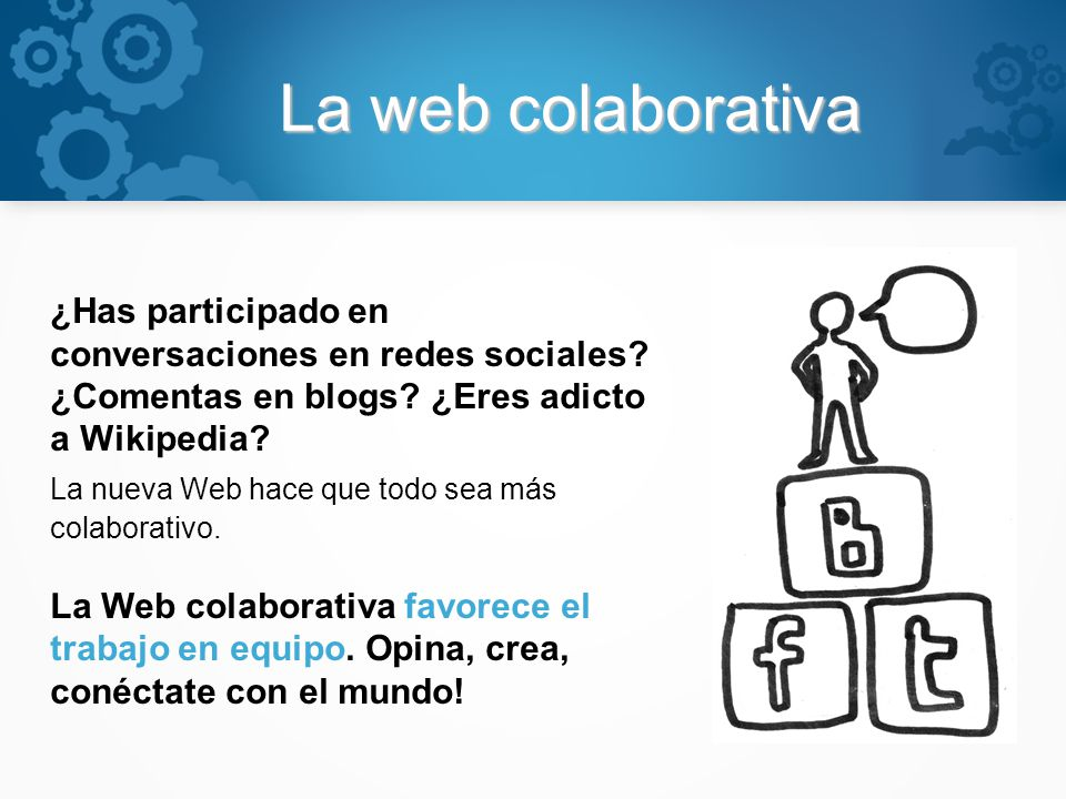 La web colaborativa ¿Has participado en conversaciones en redes sociales ¿Comentas en blogs ¿Eres adicto a Wikipedia