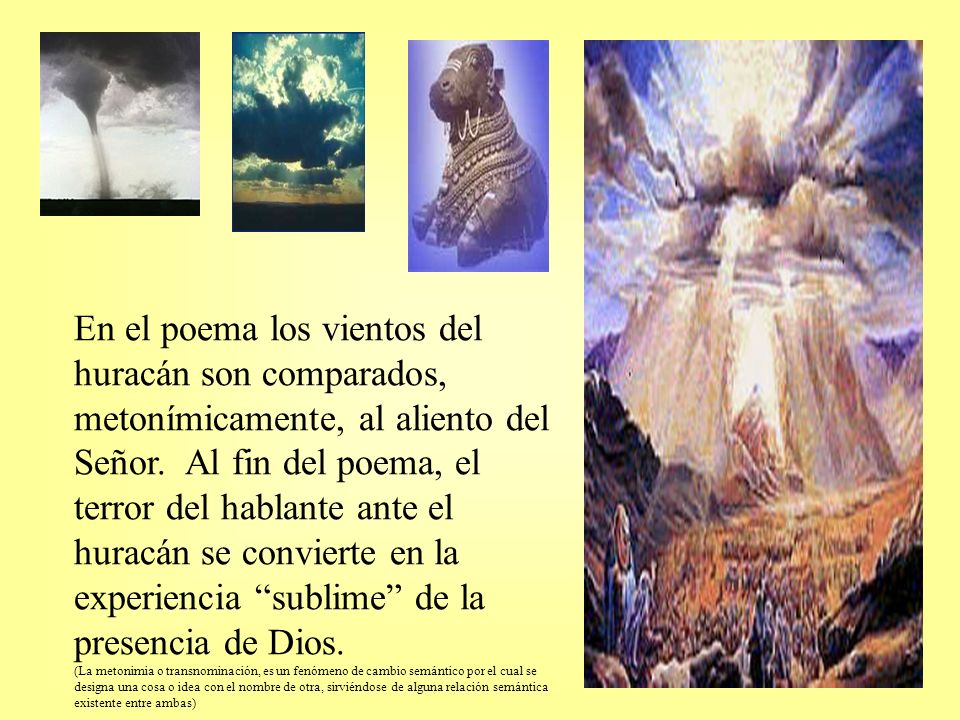 En el poema los vientos del huracán son comparados, metonímicamente, al aliento del Señor. Al fin del poema, el terror del hablante ante el huracán se convierte en la experiencia sublime de la presencia de Dios.