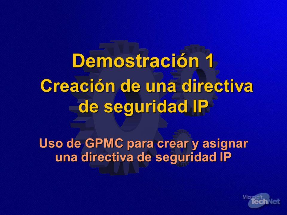 Demostración 1 Creación de una directiva de seguridad IP Uso de GPMC para crear y asignar una directiva de seguridad IP