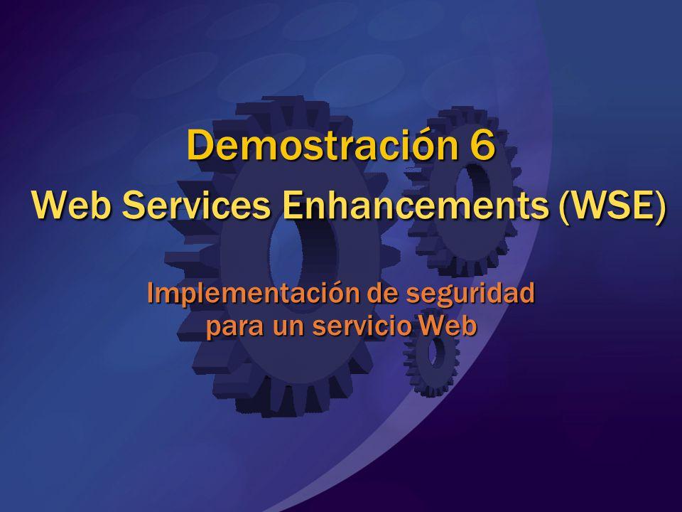 MGB 2003 Demostración 6 Web Services Enhancements (WSE) Implementación de seguridad para un servicio Web.