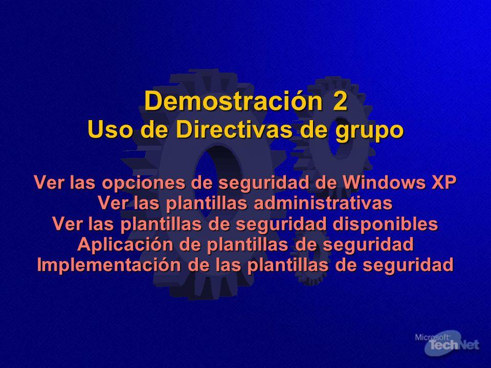 Demostración 2 Uso de Directivas de grupo Ver las opciones de seguridad de Windows XP Ver las plantillas administrativas Ver las plantillas de seguridad disponibles Aplicación de plantillas de seguridad Implementación de las plantillas de seguridad