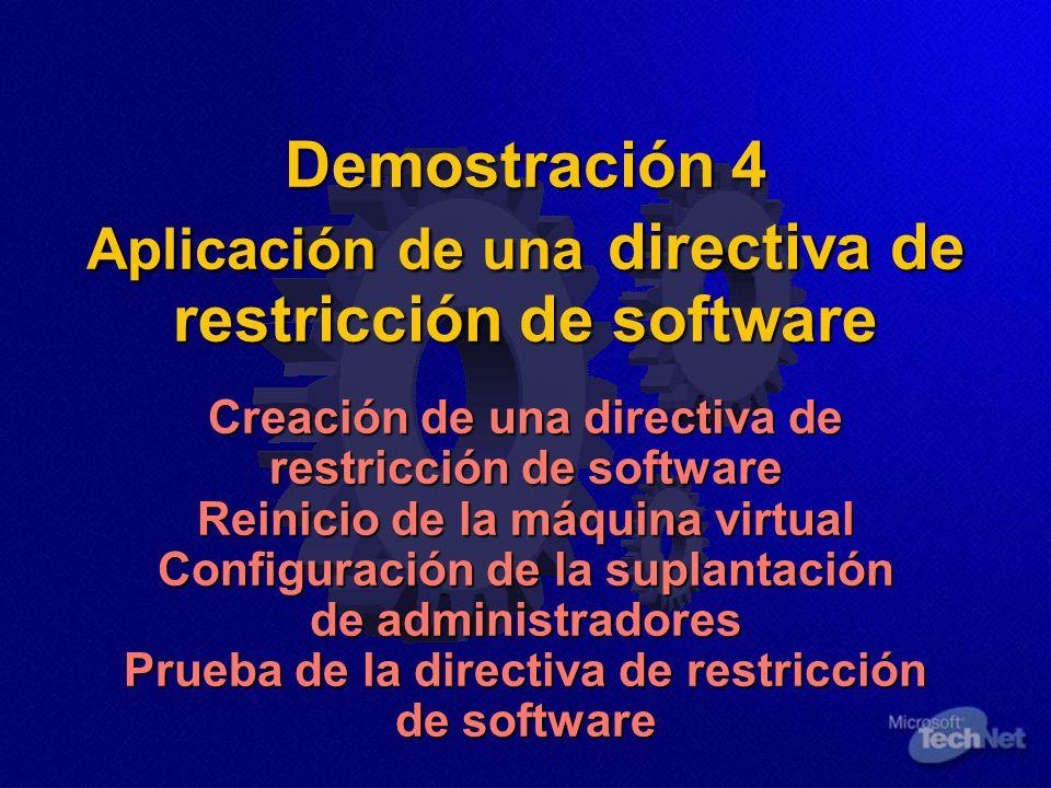 Demostración 4 Aplicación de una directiva de restricción de software Creación de una directiva de restricción de software Reinicio de la máquina virtual Configuración de la suplantación de administradores Prueba de la directiva de restricción de software