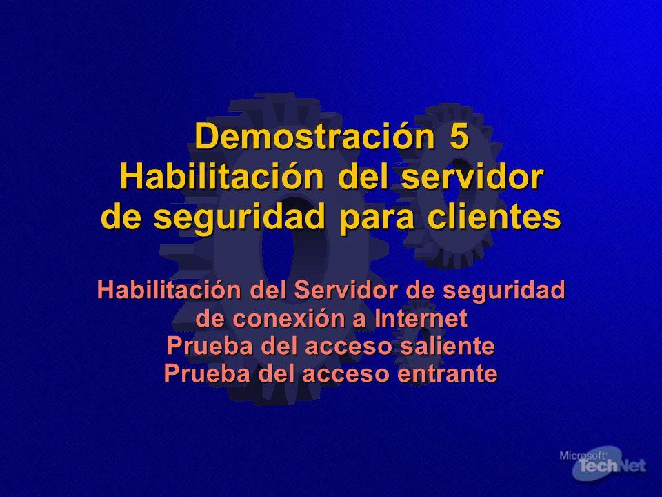 Demostración 5 Habilitación del servidor de seguridad para clientes Habilitación del Servidor de seguridad de conexión a Internet Prueba del acceso saliente Prueba del acceso entrante