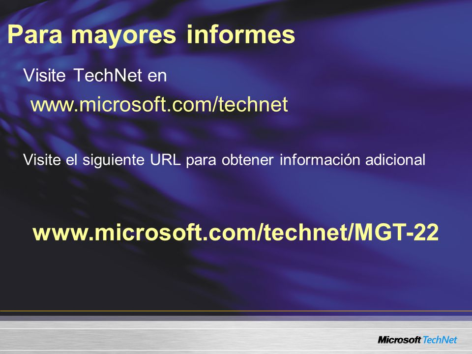 Para mayores informes www.microsoft.com/technet/MGT-22