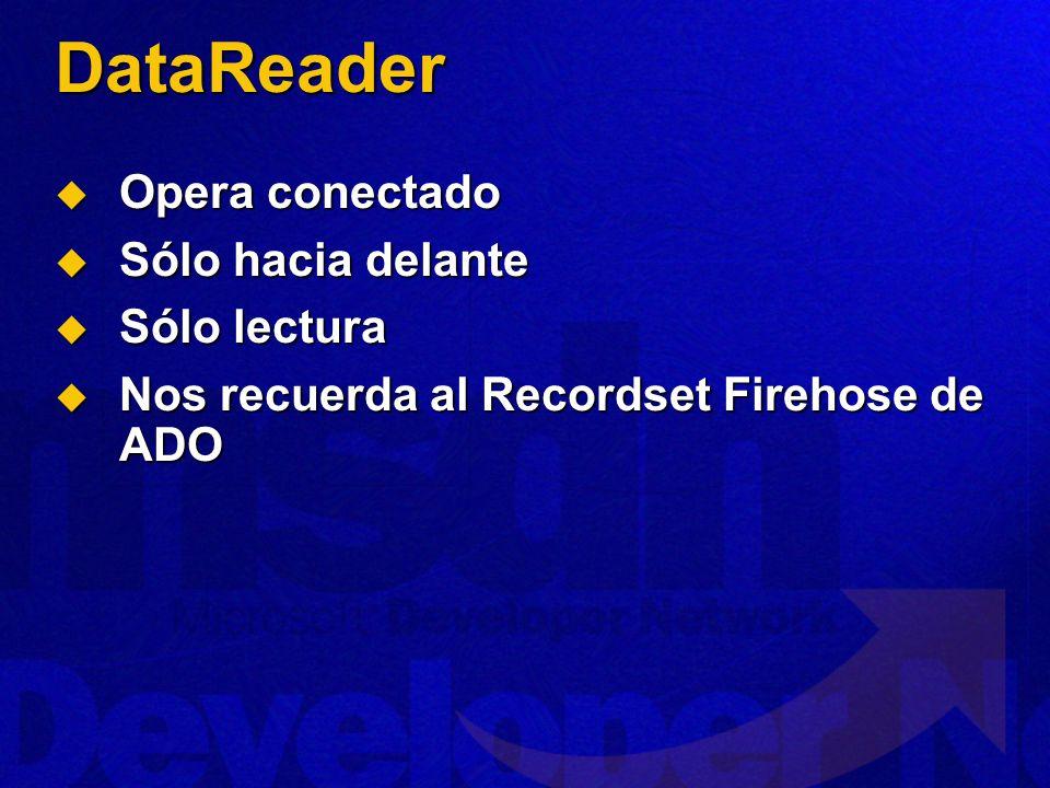 DataReader Opera conectado Sólo hacia delante Sólo lectura