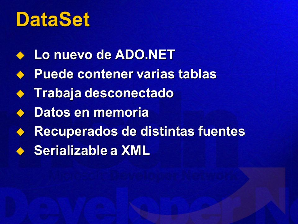 DataSet Lo nuevo de ADO.NET Puede contener varias tablas