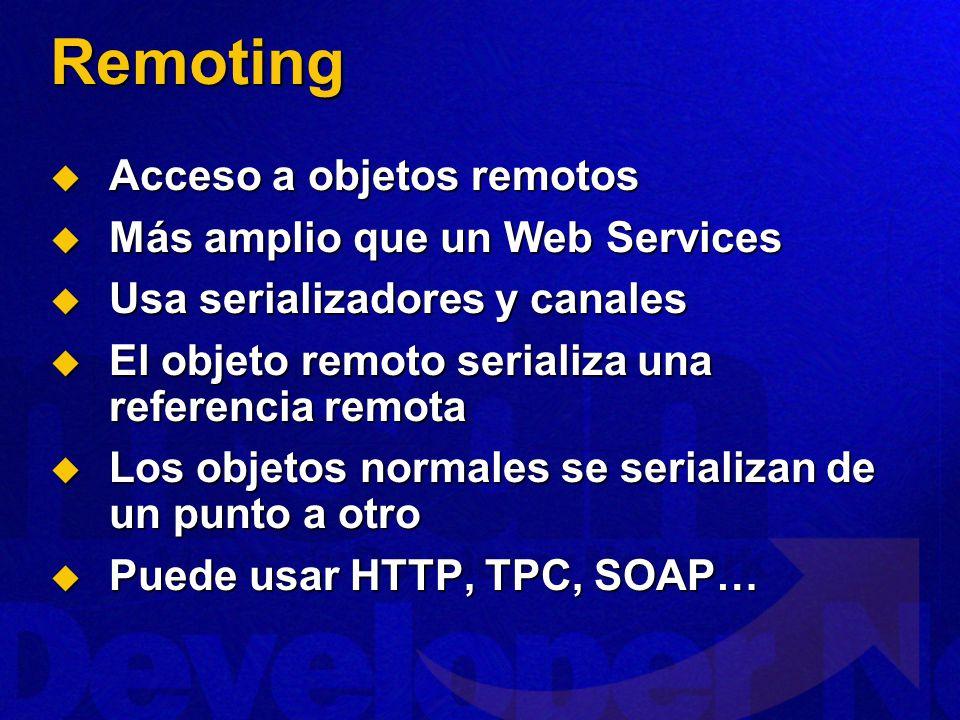 Remoting Acceso a objetos remotos Más amplio que un Web Services