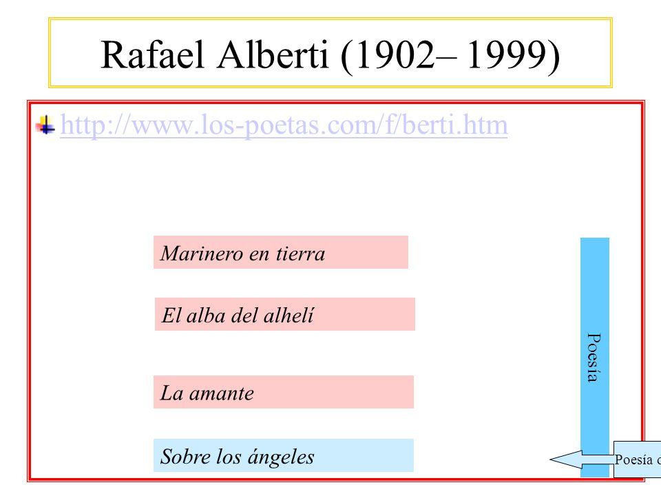 Rafael Alberti (1902– 1999) http://www.los-poetas.com/f/berti.htm