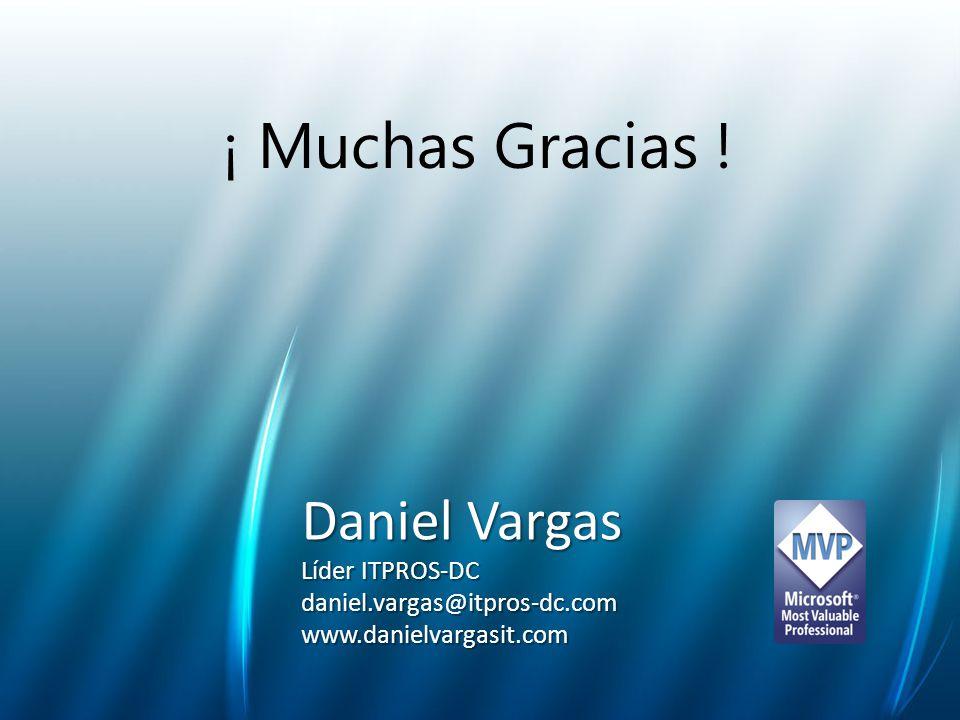 ¡ Muchas Gracias ! Daniel Vargas Líder ITPROS-DC