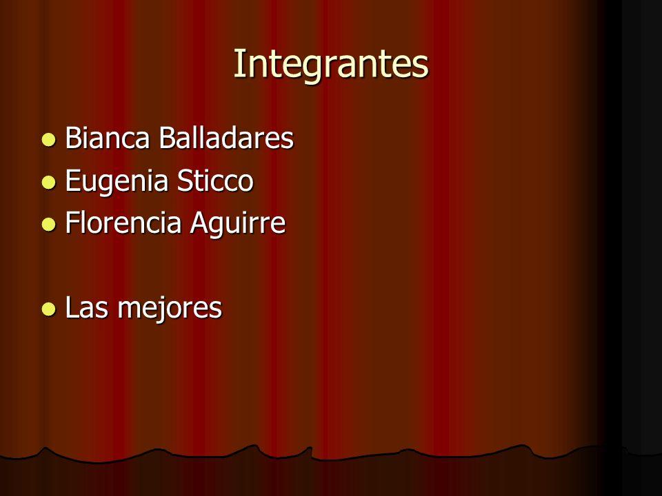 Integrantes Bianca Balladares Eugenia Sticco Florencia Aguirre