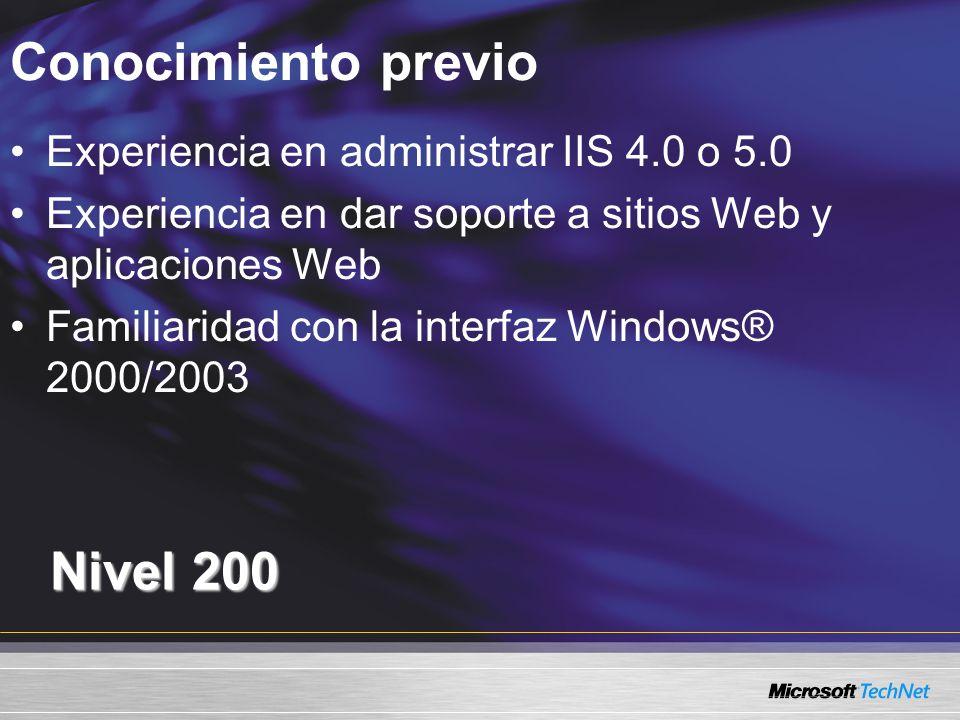 Conocimiento previo Nivel 200 Experiencia en administrar IIS 4.0 o 5.0