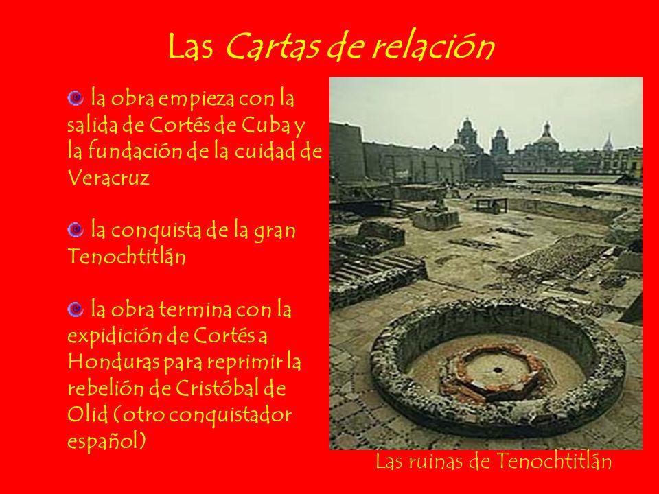 Las Cartas de relación la obra empieza con la salida de Cortés de Cuba y la fundación de la cuidad de Veracruz.