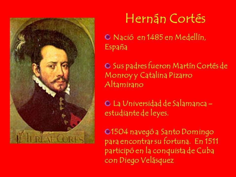 Hernán Cortés Nació en 1485 en Medellín, España