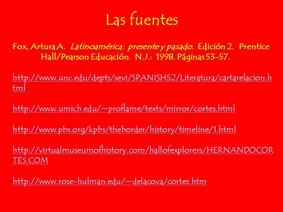 Las fuentes Fox, Artura A. Latinoamérica: presente y pasado. Edición 2. Prentice Hall/Pearson Educación. N.J.: 1998. Páginas 53-57.