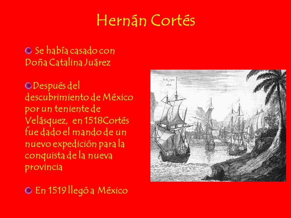 Hernán Cortés Se había casado con Doña Catalina Juárez