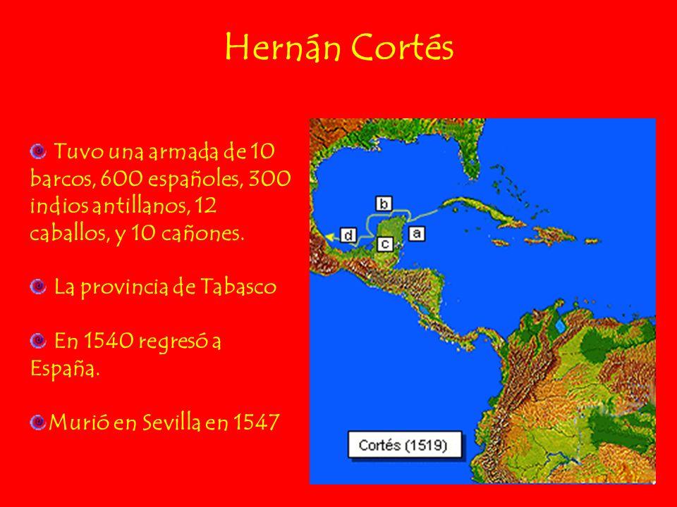 Hernán Cortés Tuvo una armada de 10 barcos, 600 españoles, 300 indios antillanos, 12 caballos, y 10 cañones.