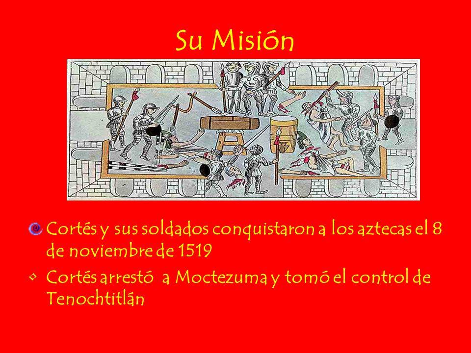 Su Misión Cortés y sus soldados conquistaron a los aztecas el 8 de noviembre de 1519.