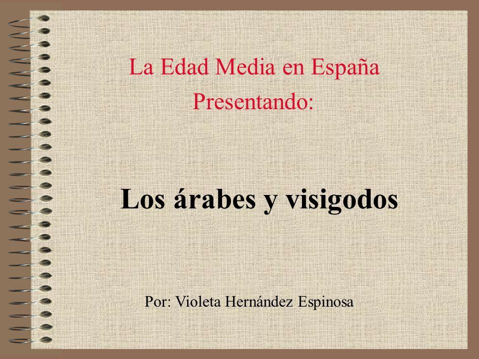 Los árabes y visigodos La Edad Media en España Presentando: