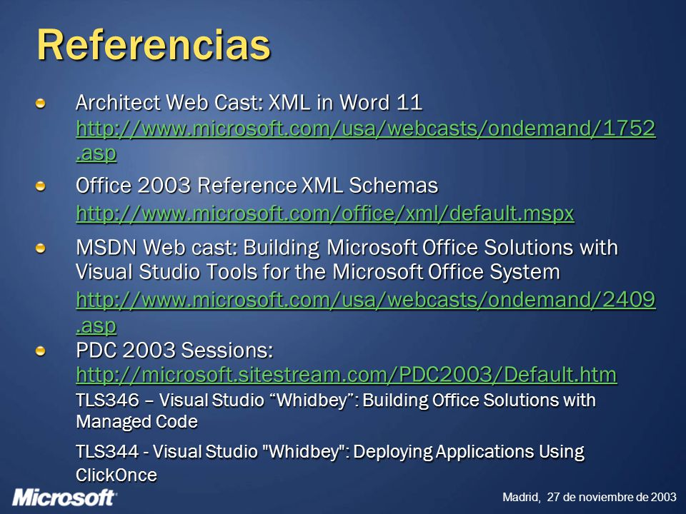 Referencias Architect Web Cast: XML in Word 11 http://www.microsoft.com/usa/webcasts/ondemand/1752.asp.