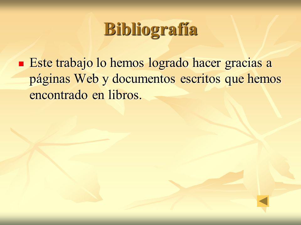 Bibliografía Este trabajo lo hemos logrado hacer gracias a páginas Web y documentos escritos que hemos encontrado en libros.