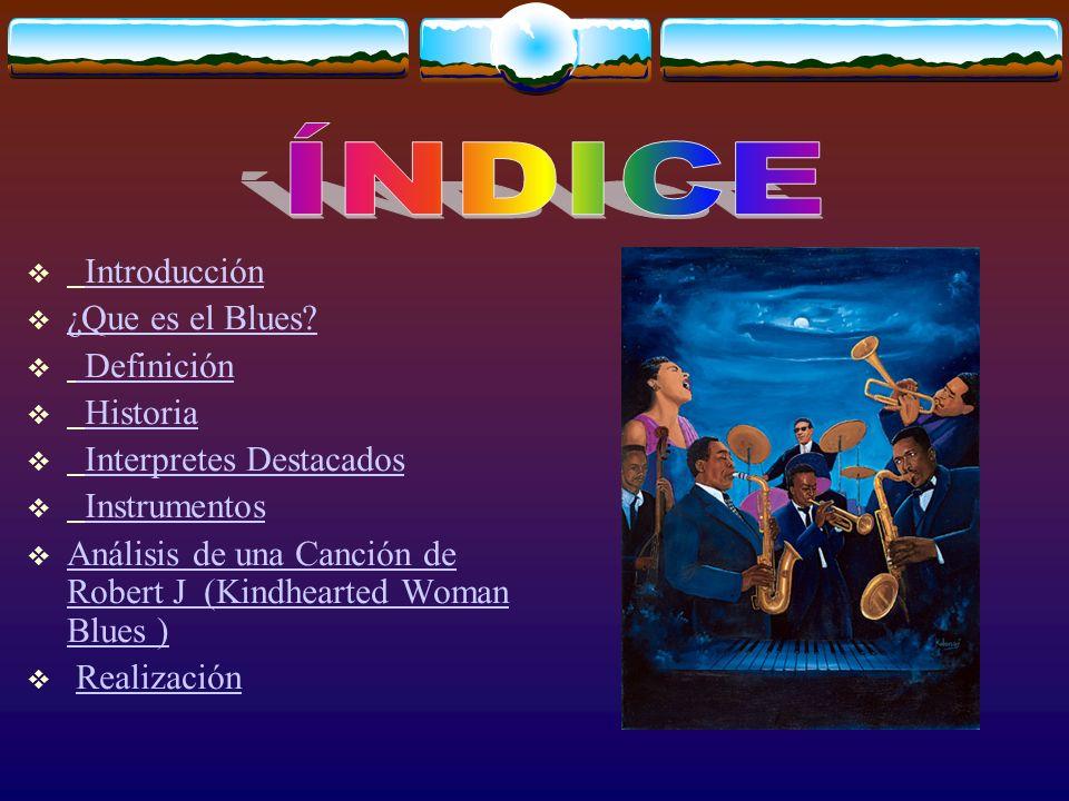 ÍNDICE Introducción ¿Que es el Blues Definición Historia