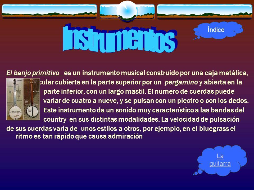 Índice Instrumentos. El banjo primitivo es un instrumento musical construido por una caja metálica,