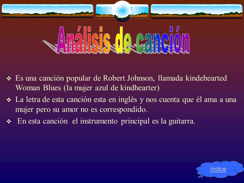 Análisis de canción Es una canción popular de Robert Johnson, llamada kindehearted Woman Blues (la mujer azul de kindhearter)