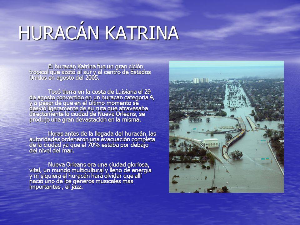 HURACÁN KATRINA El huracán Katrina fue un gran ciclón tropical que azotó al sur y al centro de Estados Unidos en agosto del 2005.