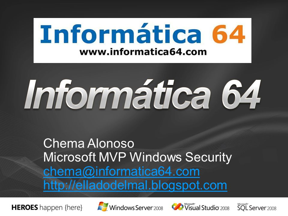 Informática 64 Chema Alonoso Microsoft MVP Windows Security