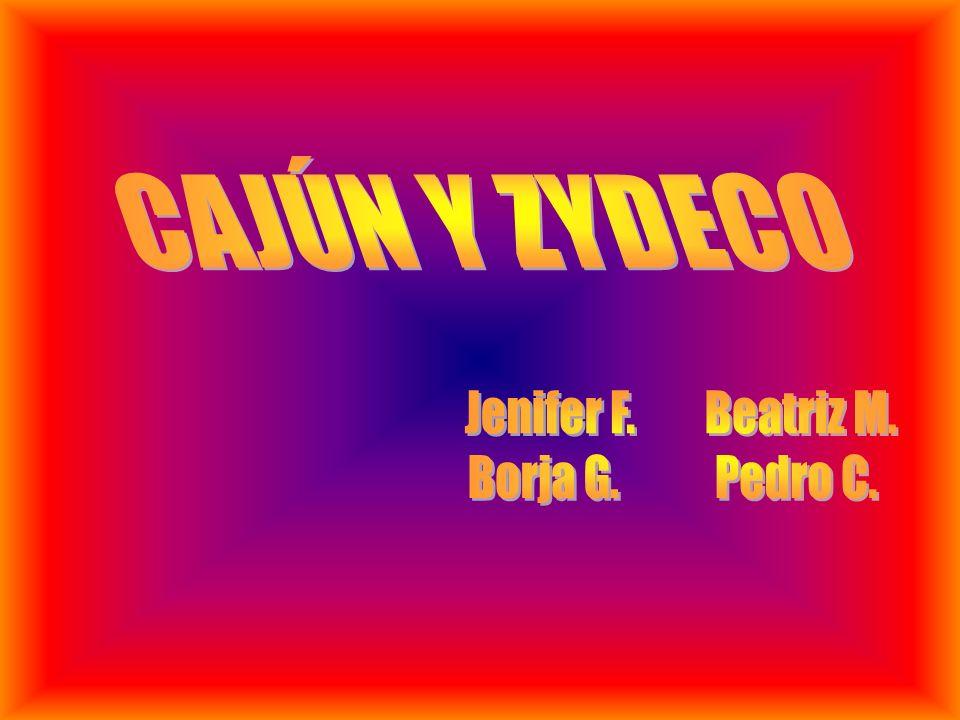 CAJÚN Y ZYDECO Jenifer F. Beatriz M. Borja G. Pedro C.