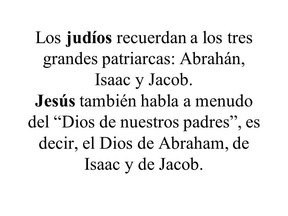 Los judíos recuerdan a los tres grandes patriarcas: Abrahán, Isaac y Jacob.
