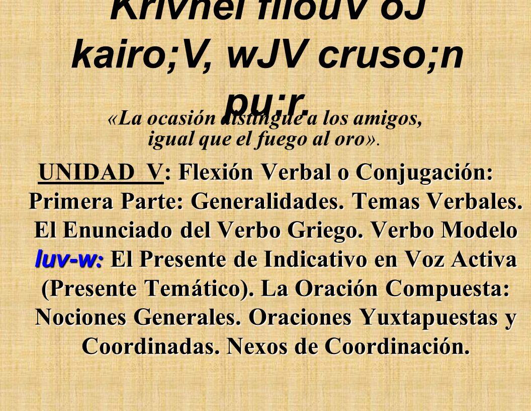 Krivnei filouV oJ kairo;V, wJV cruso;n pu:r.