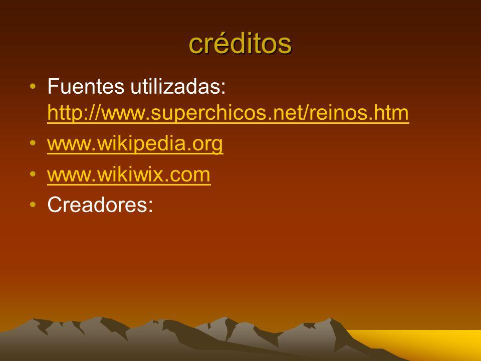 créditos Fuentes utilizadas: http://www.superchicos.net/reinos.htm