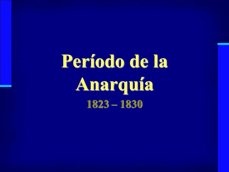 Período de la Anarquía 1823 – 1830