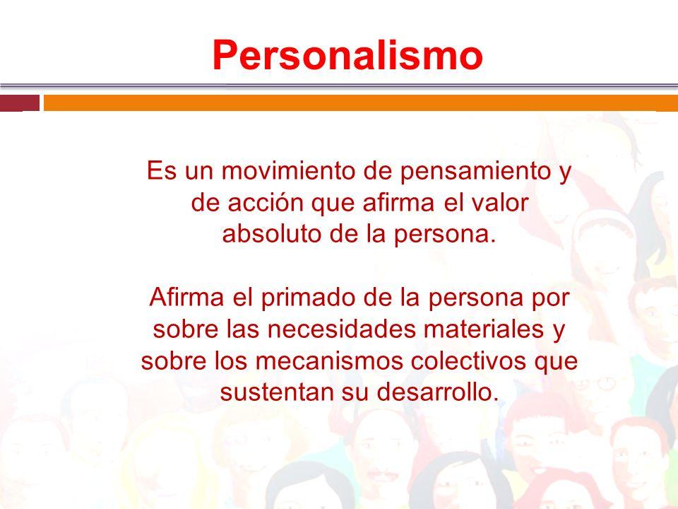 PersonalismoEs un movimiento de pensamiento y de acción que afirma el valor absoluto de la persona.
