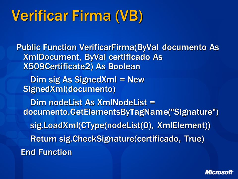 Verificar Firma (VB) Public Function VerificarFirma(ByVal documento As XmlDocument, ByVal certificado As X509Certificate2) As Boolean.
